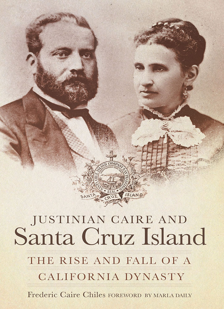 Book cover for Justinian Caire and Santa Cruz Island: The Rise and Fall of a California Dynasty by Frederic Caire Chiles - University of Oklahoma Press