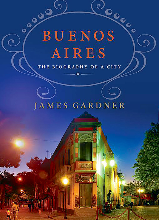 'Buenos Aires: The Biography of a City' by James Gardner - Jacket design by David Baldeosingh Rotstein