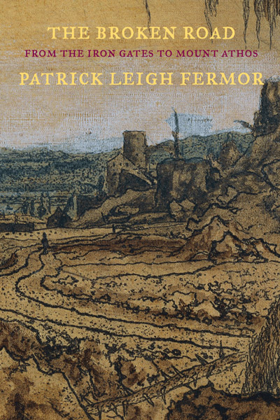 The Broken Road: From the Iron Gates to Mount Athos by Patrick Leigh Fermor