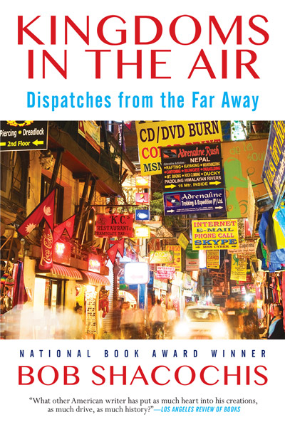 Kingdoms in the Air: Dispatches From the Far Away by Bob Shacochis